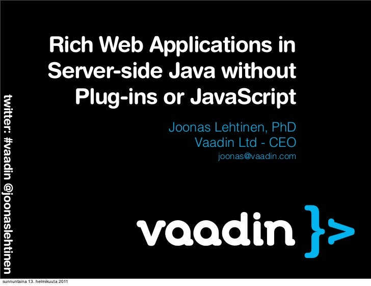Vaadin -  Rich Web Apps in Server-Side Java without Plug-ins or JavaScript