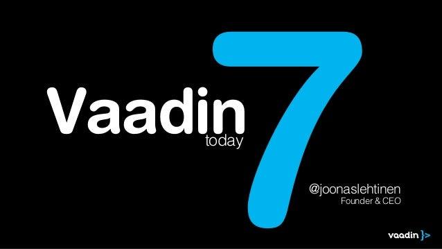 Vaadin 7today @joonaslehtinen Founder & CEO