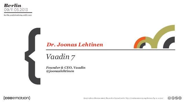 Dr. Joonas LehtinenVaadin 7Founder & CEO, Vaadin@joonaslehtinen
