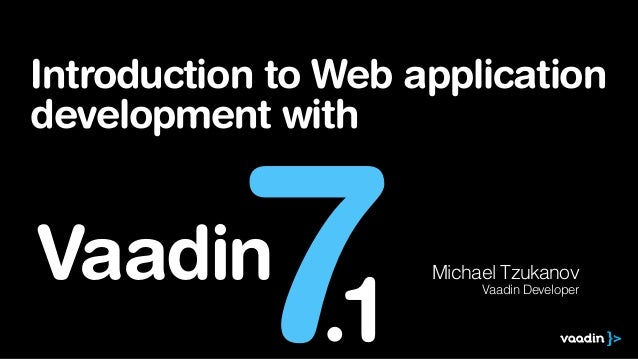 Introduction to Web application development with Michael Tzukanov Vaadin Developer 7Vaadin .1