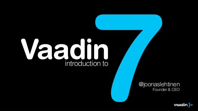 7  Vaadin introduction to  @joonaslehtinen Founder & CEO