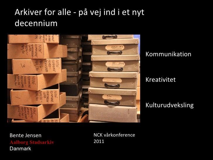 Arkiver for alle - på vej ind i et nyt decennium Bente Jensen Aalborg Stadsarkiv Danmark Kommunikation Kreativitet Kulturu...
