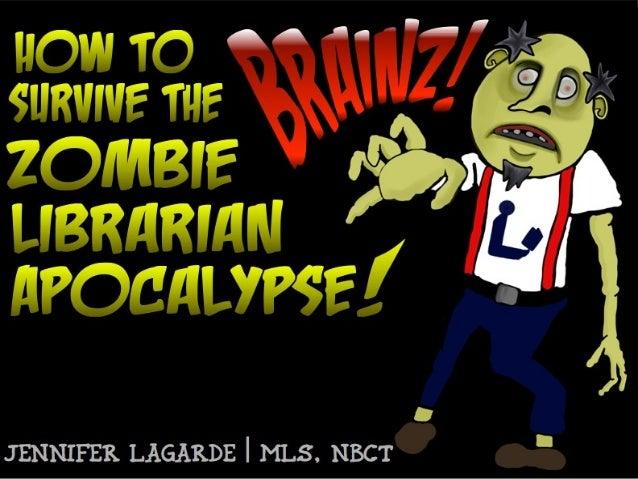 Brainz! How to Survive The Zombie Librarian Apocalypse