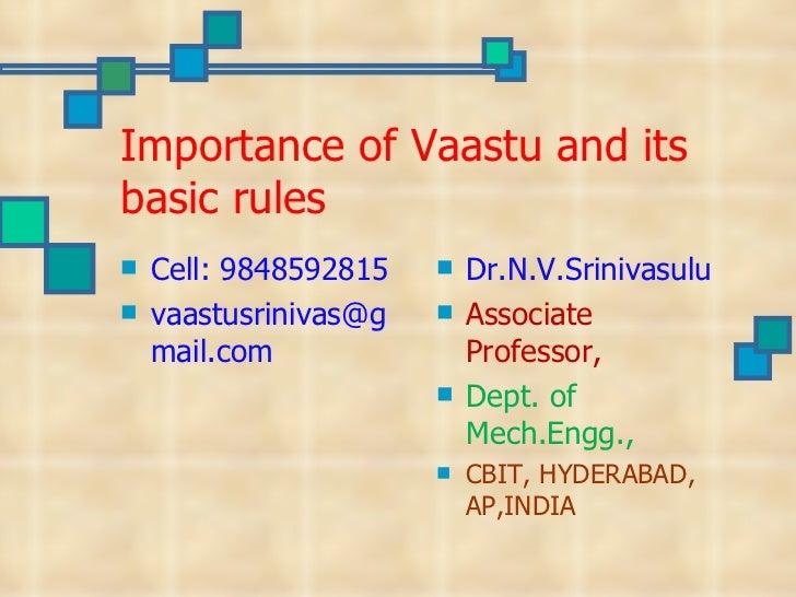 Importance of Vaastu and its basic rules <ul><li>Cell: 9848592815 </li></ul><ul><li>[email_address] </li></ul><ul><li>Dr.N...