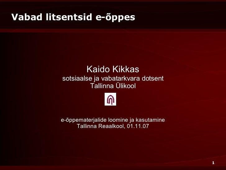 Vabad litsentsid e-õppes Kaido Kikkas sotsiaalse ja vabatarkvara dotsent Tallinna Ülikool e-õppematerjalide loomine ja kas...
