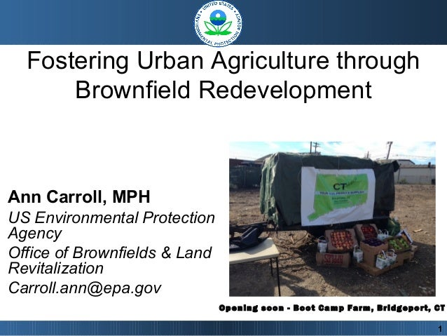 Fostering Urban Agriculture through Brownfield Redevelopment Ann Carroll, MPH US Environmental Protection Agency Office of...