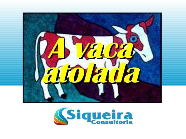A vacaA vaca atoladaatolada