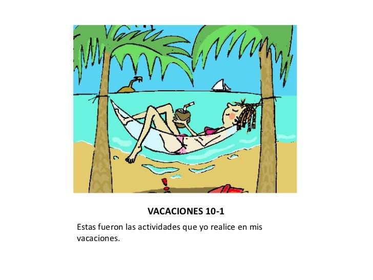 VACACIONES 10-1<br />Estas fueron las actividades que yo realice en mis vacaciones.<br />