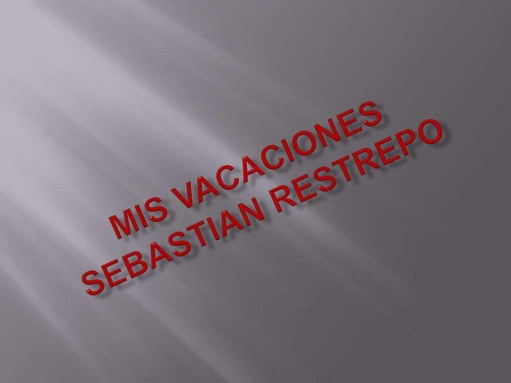 MIS VACACIONESSEBASTIAN RESTREPO<br />