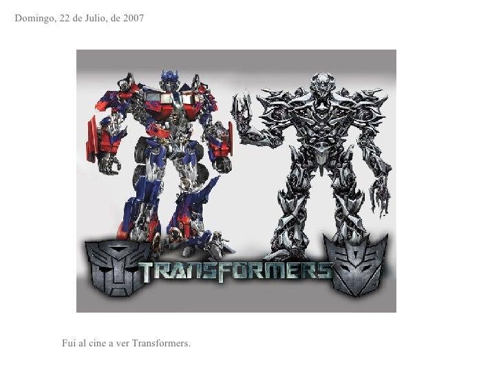 Domingo, 22 de Julio, de 2007 Fui al cine a ver Transformers.