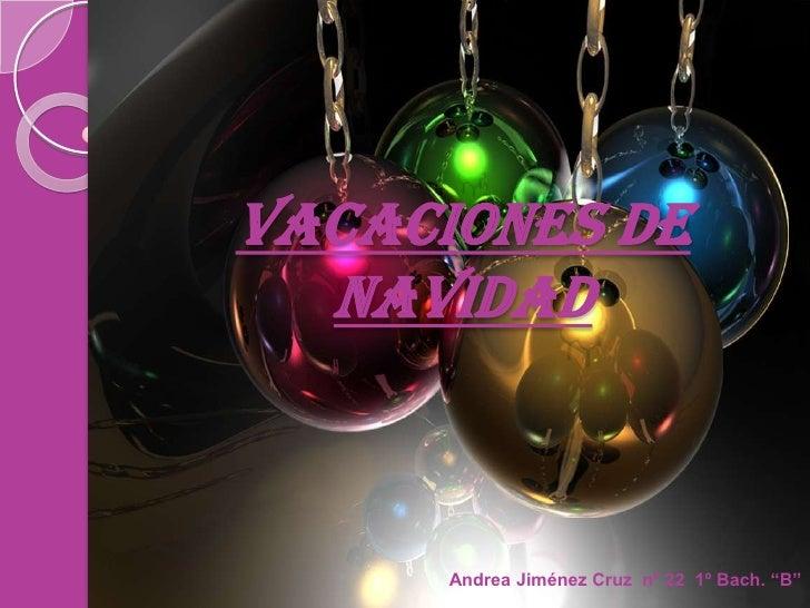 """VACACIONES DE NAVIDAD<br />Andrea Jiménez Cruz  nº 22  1º Bach. """"B""""<br />"""