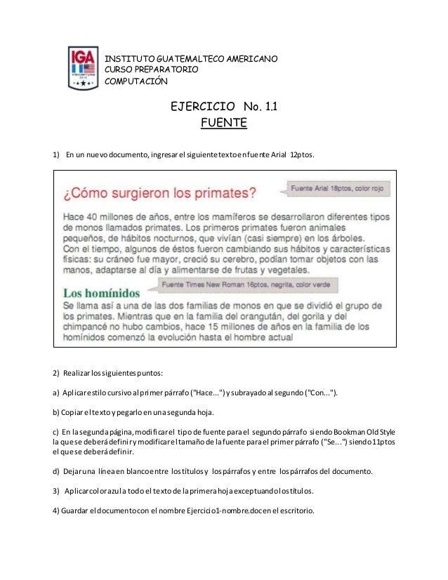 INSTITUTO GUATEMALTECO AMERICANO CURSO PREPARATORIO COMPUTACIÓN EJERCICIO No. 1.1 FUENTE 1) En un nuevodocumento,ingresare...
