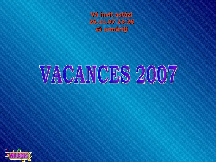 V ă invit astăzi 28.05.09   16:24 să urmăriţi VACANCES 2007