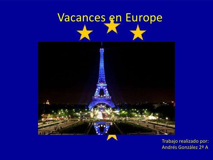 Vacances en Europe                      Trabajo realizado por:                  Andrés González 2º A