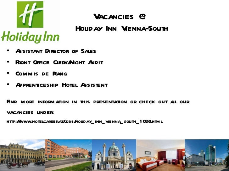 Vacancies @ Holiday Inn Vienna-South <ul><li>Assistant Director of Sales  </li></ul><ul><li>Front Office Clerk/Night Audit...