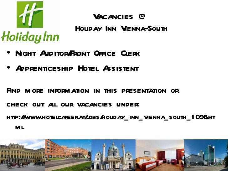 Vacancies @ Holiday Inn Vienna-South <ul><li>Night Auditor/Front Office Clerk </li></ul><ul><li>Apprenticeship Hotel Assis...