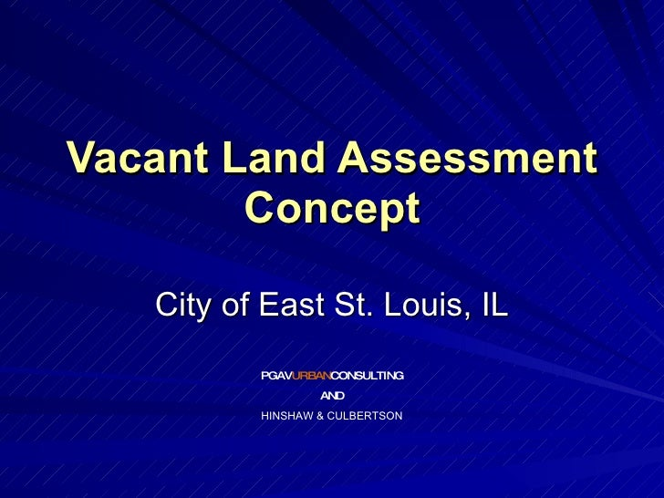 Vacant Land Assessment Concept City of East St. Louis, IL PGAV URBAN CONSULTING AND HINSHAW & CULBERTSON