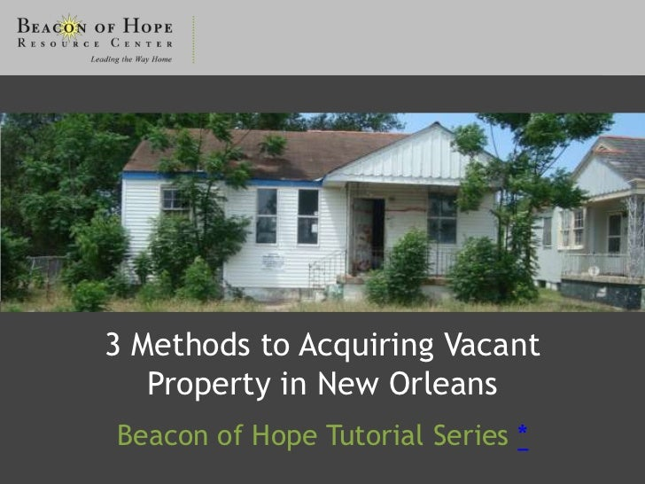 3 Methods to Acquiring Vacant   Property in New OrleansBeacon of Hope Tutorial Series *