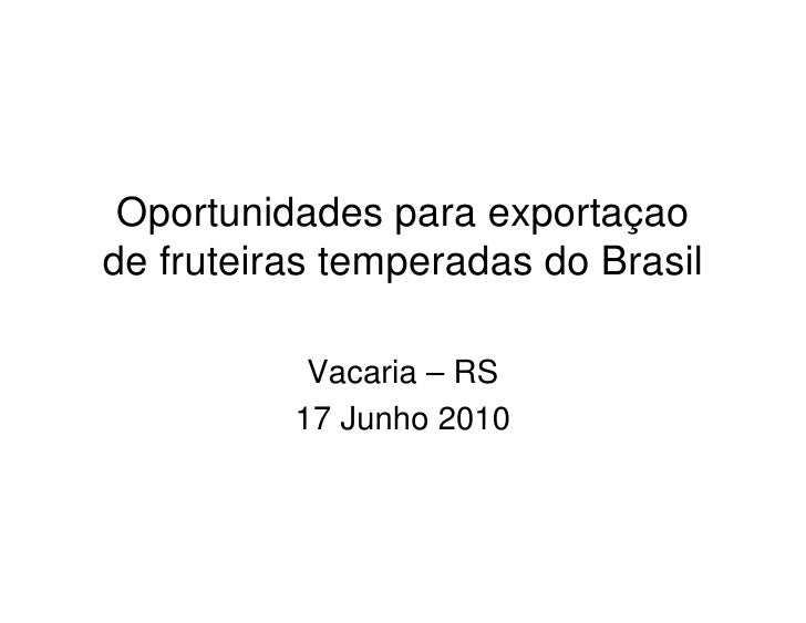 Oportunidades para exportaçao de fruteiras temperadas do Brasil