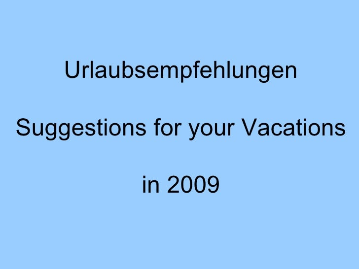 Urlaubsempfehlungen Suggestions for your Vacations in 2009