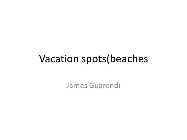 Vacation spots(beaches     James Guarendi