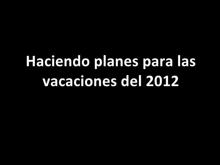 Haciendo planes para las  vacaciones del 2012