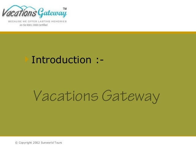 Introduction :-  Vacations Gateway © Copyright 2002 Sunworld Tours