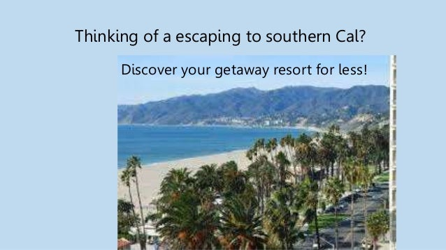Thinking of a escaping to southern Cal? Discover your getaway resort for less!