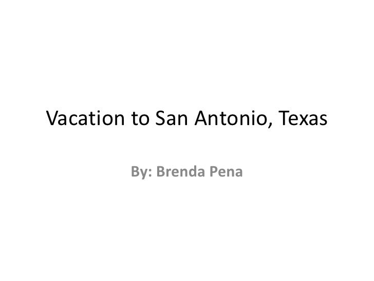 Vacation to San Antonio, Texas<br />By: Brenda Pena<br />