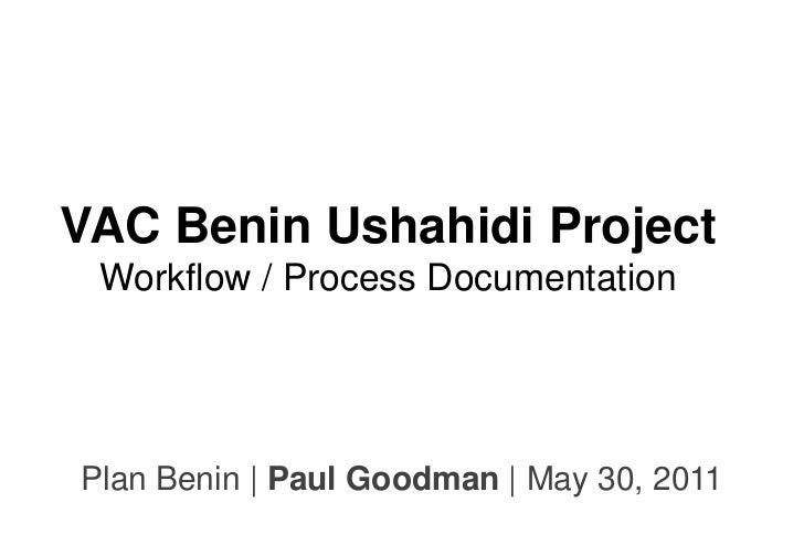VAC Benin Ushahidi Project Workflow / Process DocumentationPlan Benin   Paul Goodman   May 30, 2011