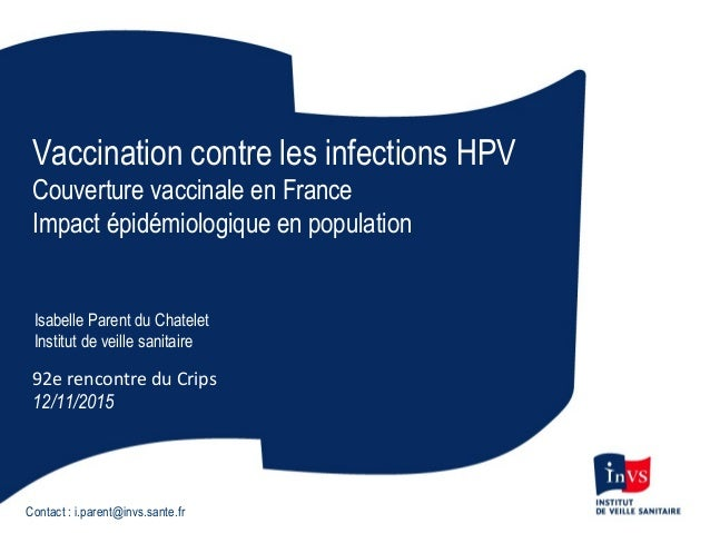 Vaccination contre les infections HPV Couverture vaccinale en France Impact épidémiologique en population Isabelle Parent ...