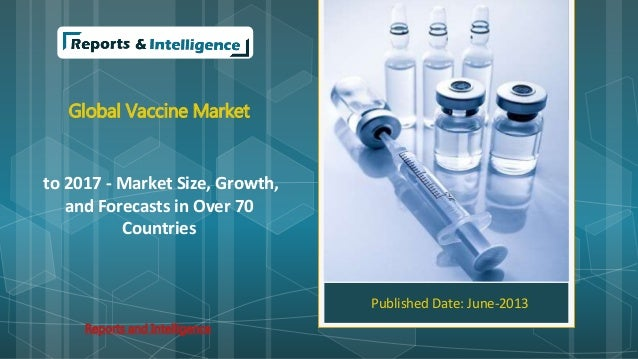 Global Vaccine Market to 2017 - Market Size, Growth, and Forecasts in Over 70 Countries Published Date: June-2013 Reports ...