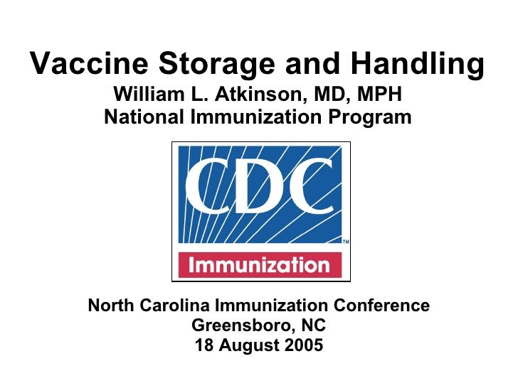 <ul><li>Vaccine Storage and Handling </li></ul>William L. Atkinson, MD, MPH National Immunization Program North Carolina I...