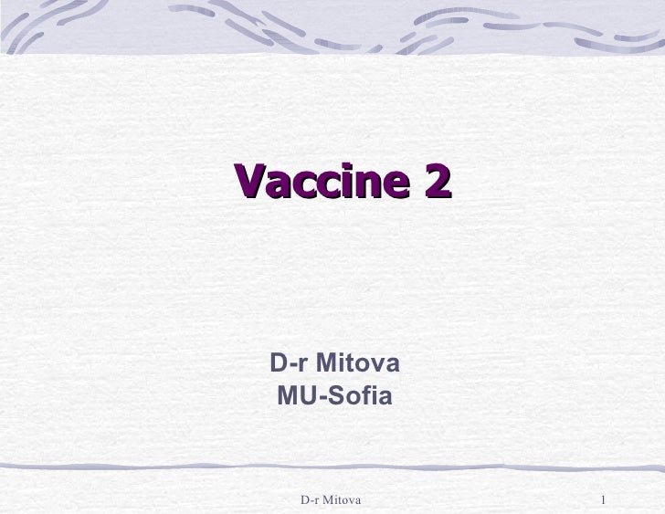 <ul><li>Vaccine 2 </li></ul>D-r Mitova MU-Sofia