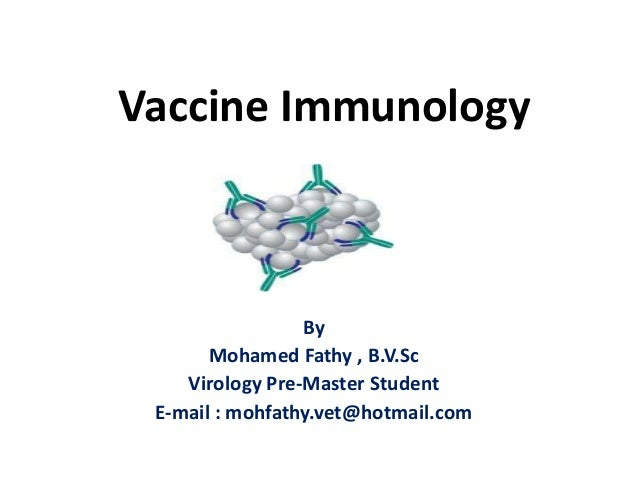 Vaccine ImmunologyByMohamed Fathy , B.V.ScVirology Pre-Master StudentE-mail : mohfathy.vet@hotmail.com
