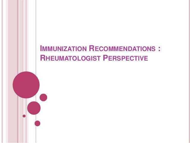 IMMUNIZATION RECOMMENDATIONS :RHEUMATOLOGIST PERSPECTIVE