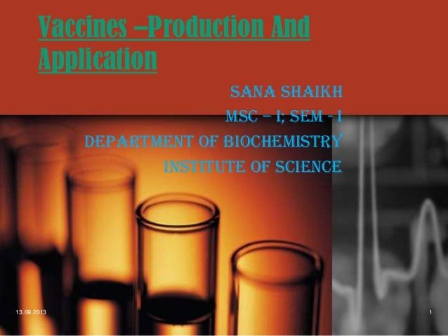 Vaccines –Production And Application Sana Shaikh MSc – I; sem - I Department Of Biochemistry Institute Of Science  13.09.2...