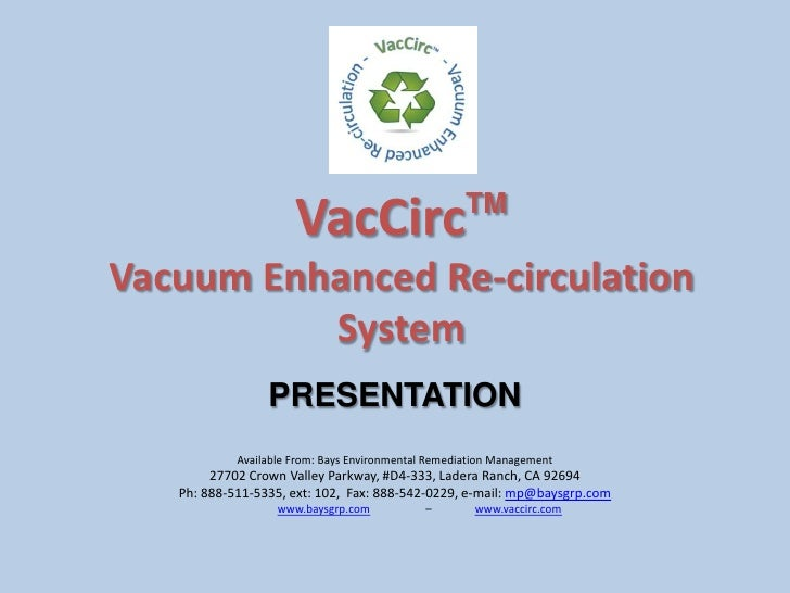 VacCircTM<br />Vacuum Enhanced Re-circulation System<br />PRESENTATION<br />Available From: Bays Environmental Remediation...