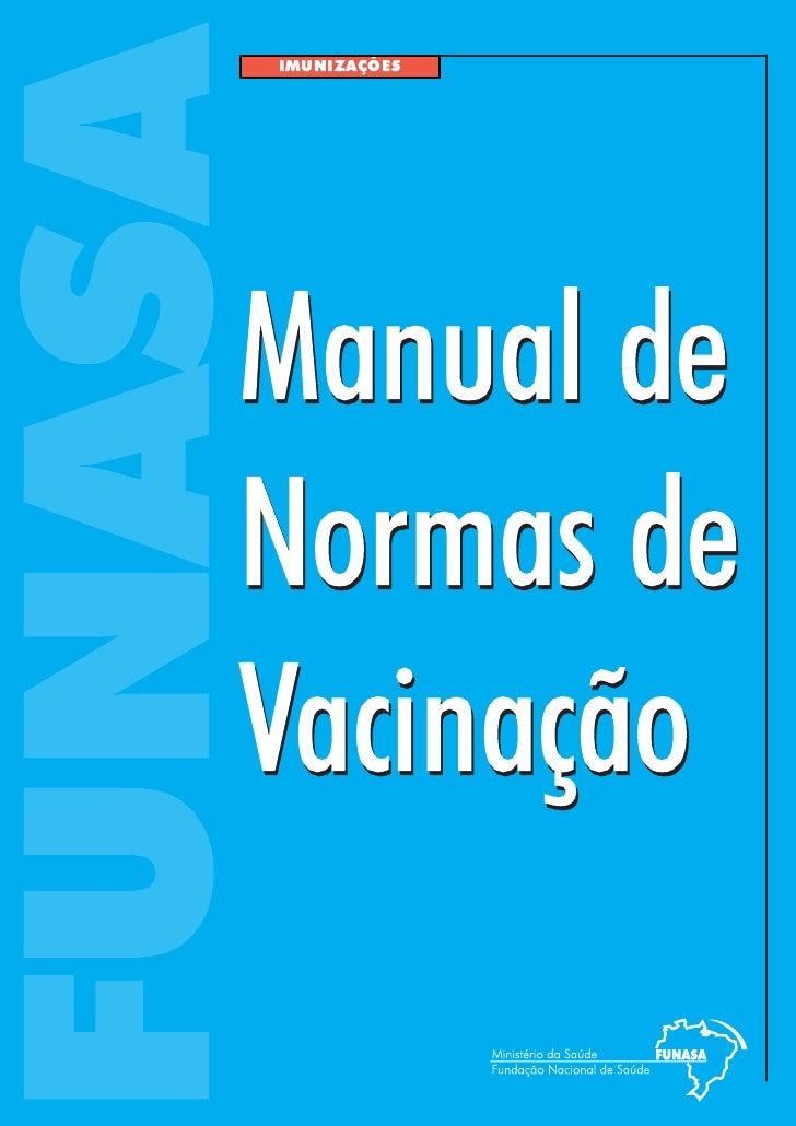 FUNASA     IMUNIZAÇÕES    Manual de    Normas de    Vacinação