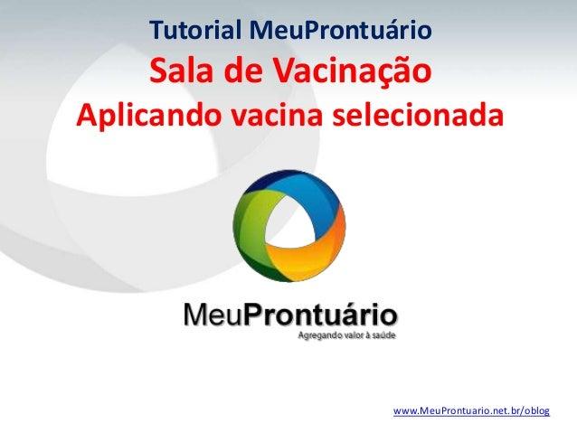 Tutorial MeuProntuário    Sala de VacinaçãoAplicando vacina selecionada                      www.MeuProntuario.net.br/oblog