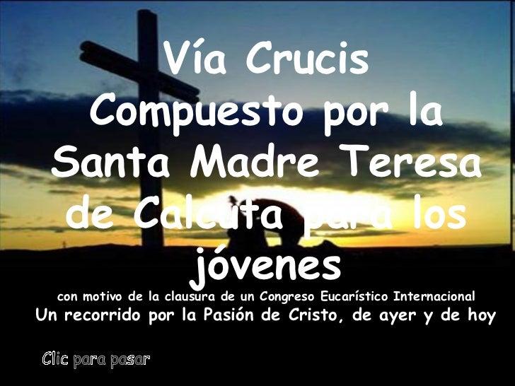 Vía Crucis Compuesto por la Santa Madre Teresa de Calcuta para los jóvenes con motivo de la clausura de un Congreso Eucarí...