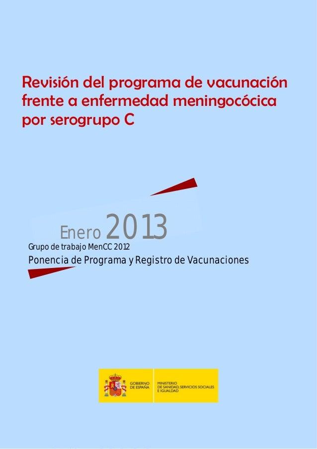Grupo de Trabajo Mench 2012  Revisión del programa de vacunación frente a enfermedad meningocócica por serogrupo C  Enero ...