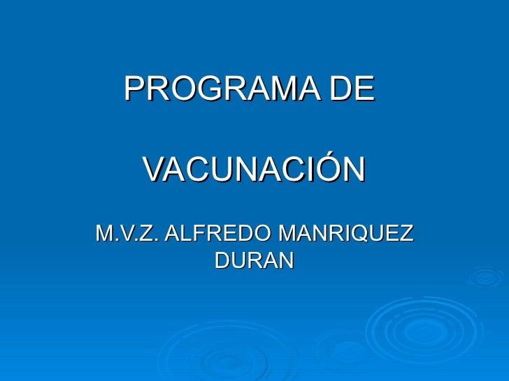 PROGRAMA DE  VACUNACIÓN M.V.Z. ALFREDO MANRIQUEZ DURAN