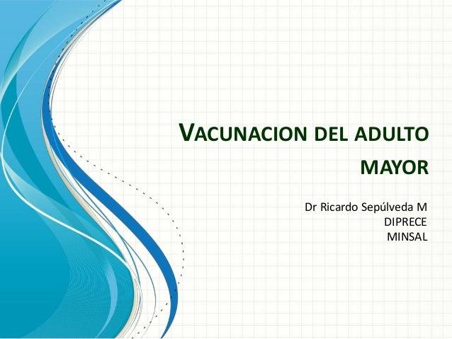 VACUNACION DEL ADULTO MAYOR Dr Ricardo Sepúlveda M DIPRECE MINSAL