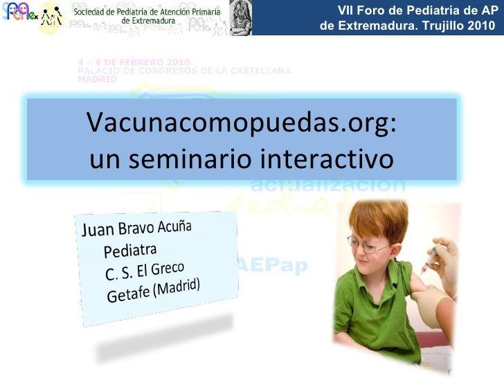 Toledo, 24 de mayo de 2010 Vacunacomopuedas.org: un seminario interactivo
