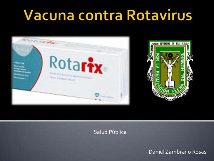 Vacuna contra Rotavirus<br />Salud Pública<br />- Daniel Zambrano Rosas<br />