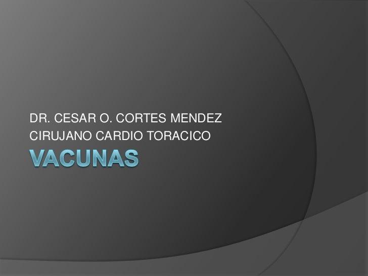 DR. CESAR O. CORTES MENDEZCIRUJANO CARDIO TORACICO
