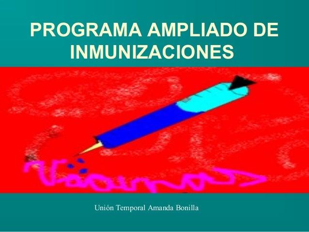 PROGRAMA AMPLIADO DE   INMUNIZACIONES     Unión Temporal Amanda Bonilla