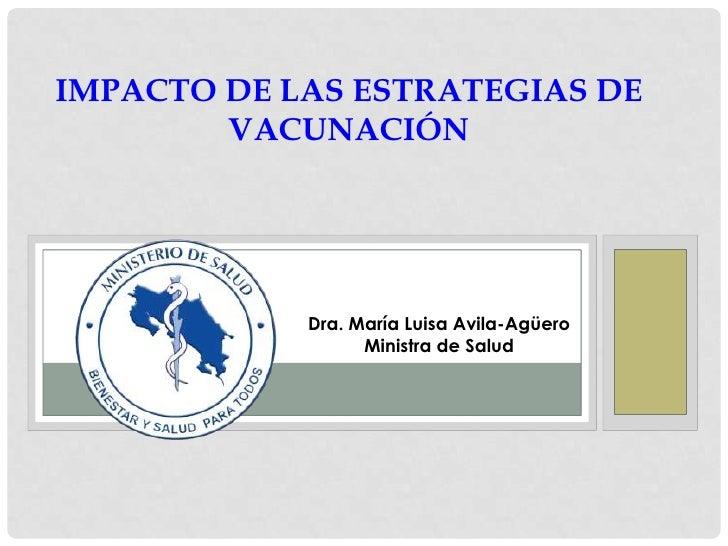 Impacto de lasestrategias de vacunación<br />Dra. María Luisa Avila-Agüero<br />Ministra de Salud<br />
