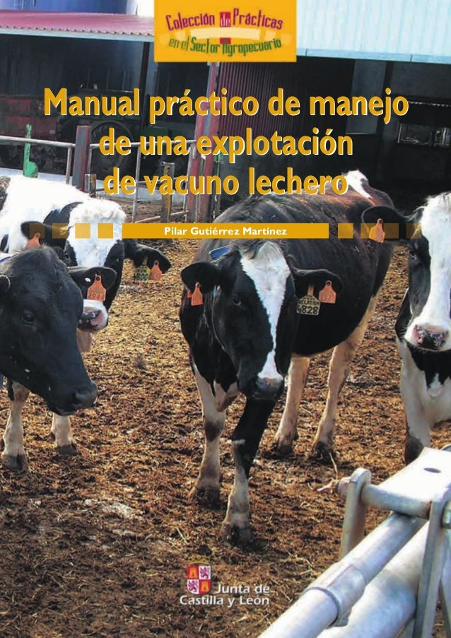Pilar Gutiérrez Martínez Manual práctico de manejo de una explotación de vacuno lechero Manual práctico de manejo de una e...